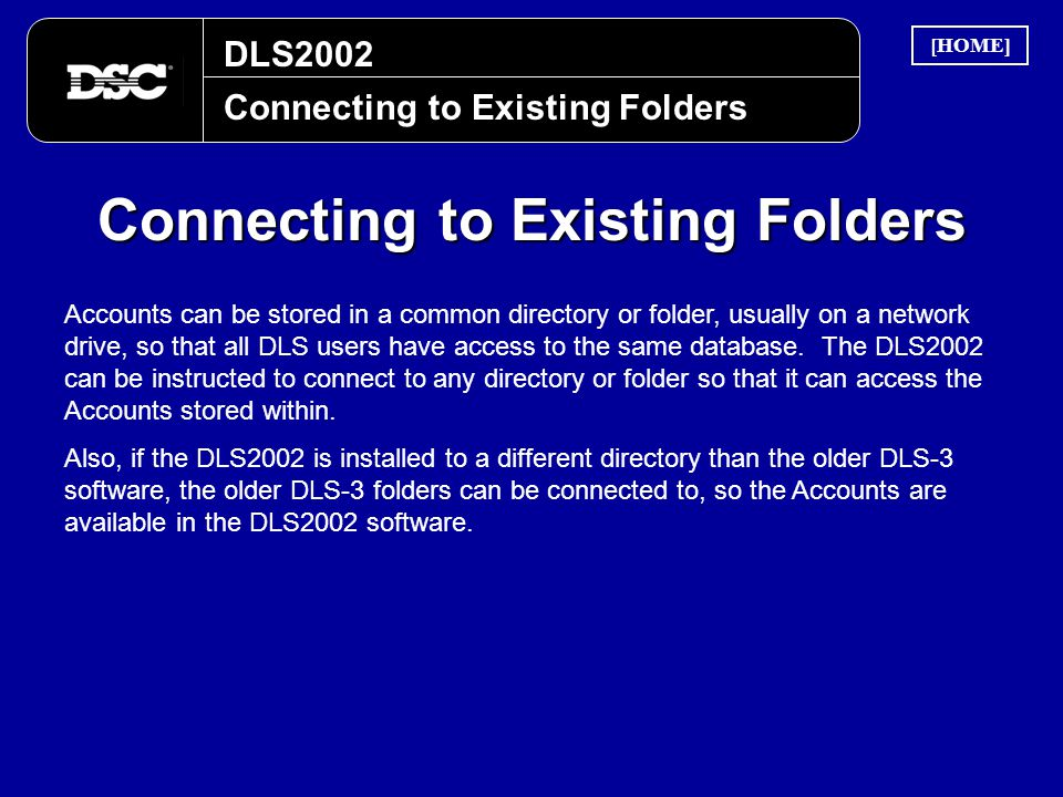 DLS2002 Connecting to Existing Folders Accounts can be stored in a common directory or folder, usually on a network drive, so that all DLS users have