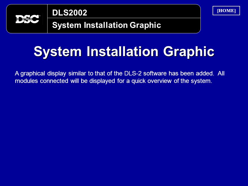 DLS2002 System Installation Graphic A graphical display similar to that of the DLS-2 software has been added. All modules connected will be displayed