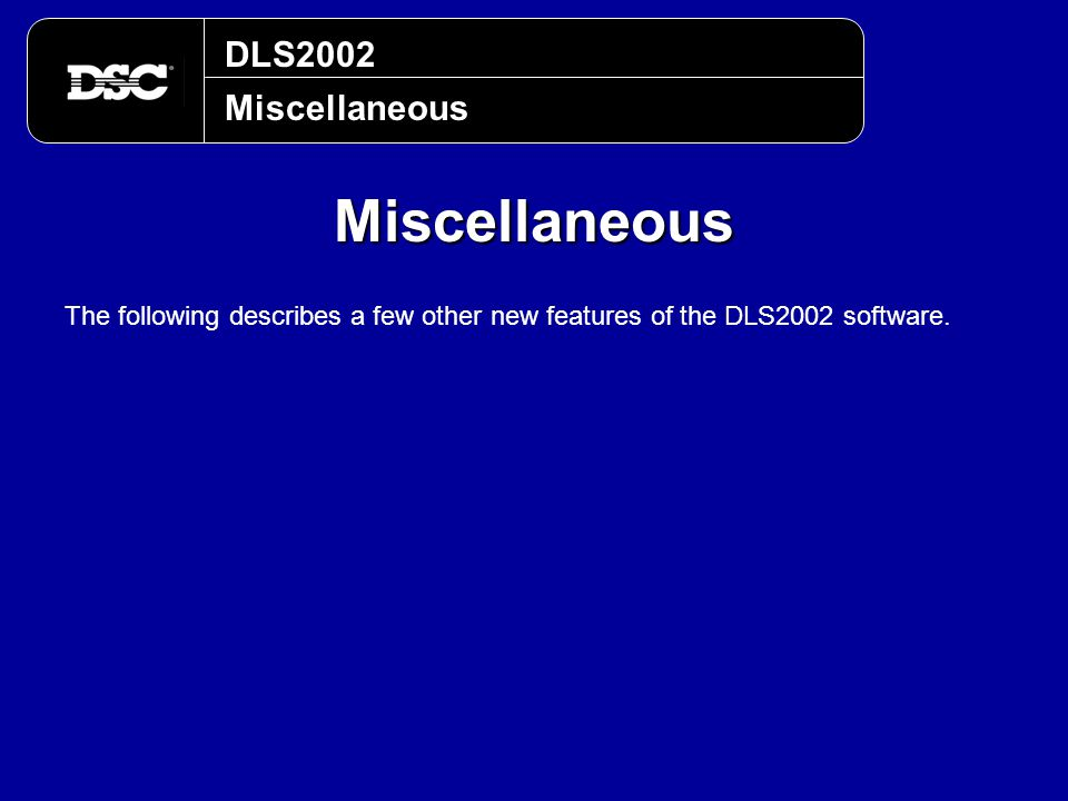 DLS2002 Miscellaneous Miscellaneous The following describes a few other new features of the DLS2002 software.