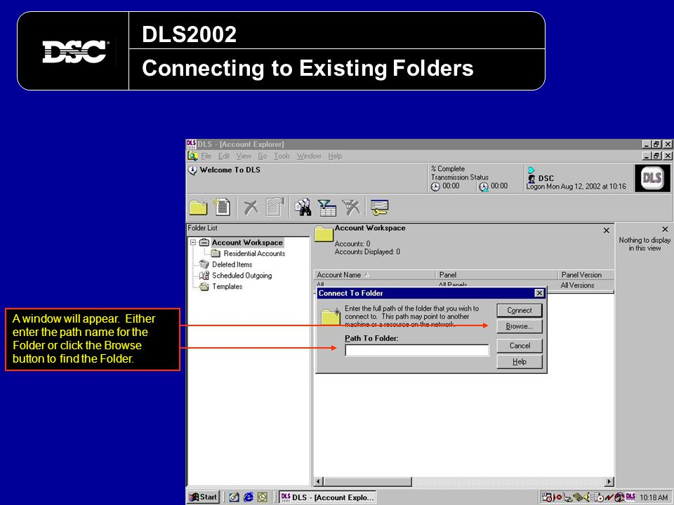 DLS2002 Connecting to Existing Folders A window will appear. Either enter the path name for the Folder or click the Browse button to find the Folder.