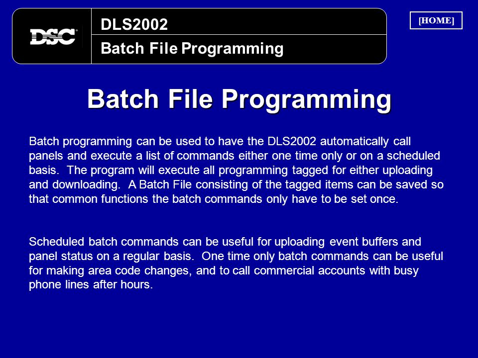 DLS2002 Batch File Programming Batch programming can be used to have the DLS2002 automatically call panels and execute a list of commands either one t