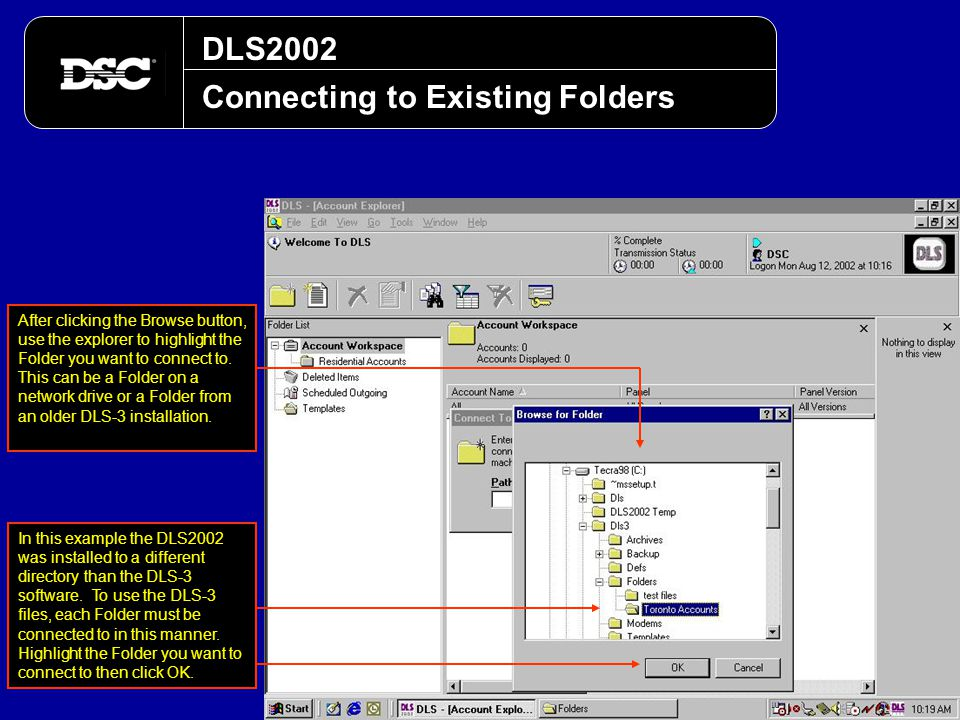 DLS2002 Connecting to Existing Folders After clicking the Browse button, use the explorer to highlight the Folder you want to connect to. This can be