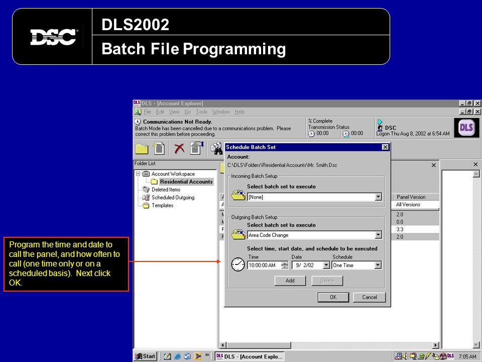 DLS2002 Batch File Programming Program the time and date to call the panel, and how often to call (one time only or on a scheduled basis). Next click