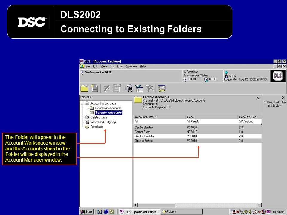 DLS2002 Connecting to Existing Folders The Folder will appear in the Account Workspace window and the Accounts stored in the Folder will be displayed