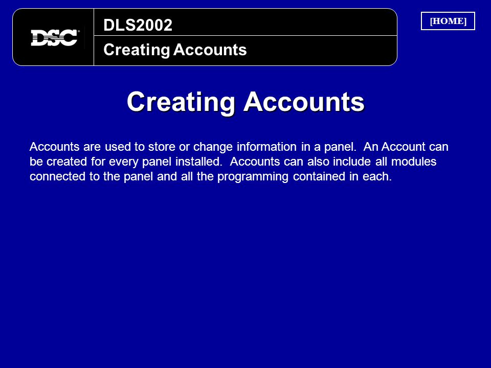 DLS2002 Creating Accounts Accounts are used to store or change information in a panel. An Account can be created for every panel installed. Accounts c
