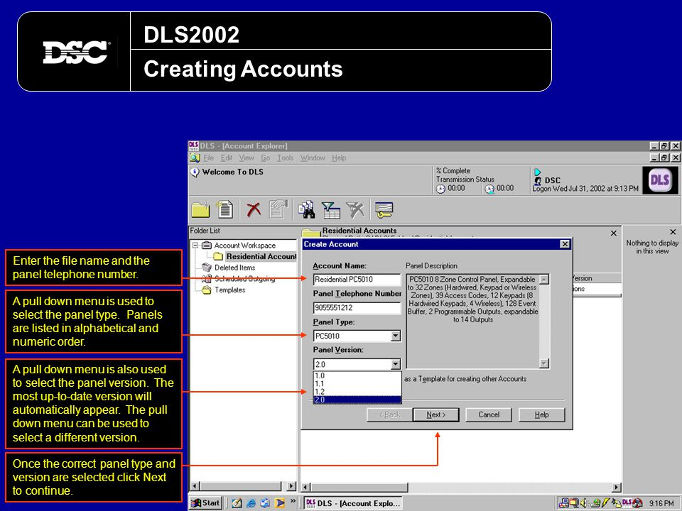 DLS2002 Creating Accounts Enter the file name and the panel telephone number. A pull down menu is used to select the panel type. Panels are listed in