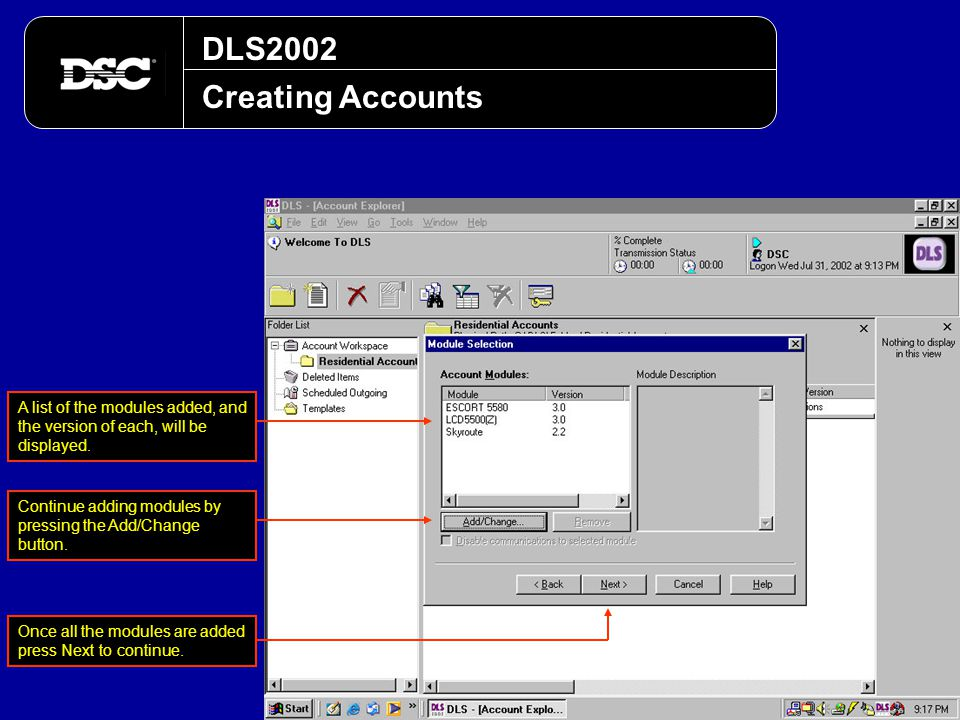 DLS2002 Creating Accounts Continue adding modules by pressing the Add/Change button. Once all the modules are added press Next to continue. A list of