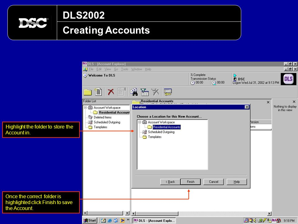 DLS2002 Creating Accounts Highlight the folder to store the Account in. Once the correct folder is highlighted click Finish to save the Account.