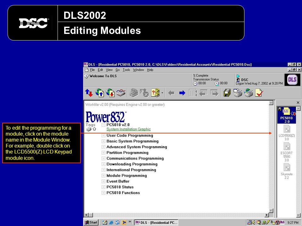 DLS2002 Editing Modules To edit the programming for a module, click on the module name in the Module Window. For example, double click on the LCD5500(