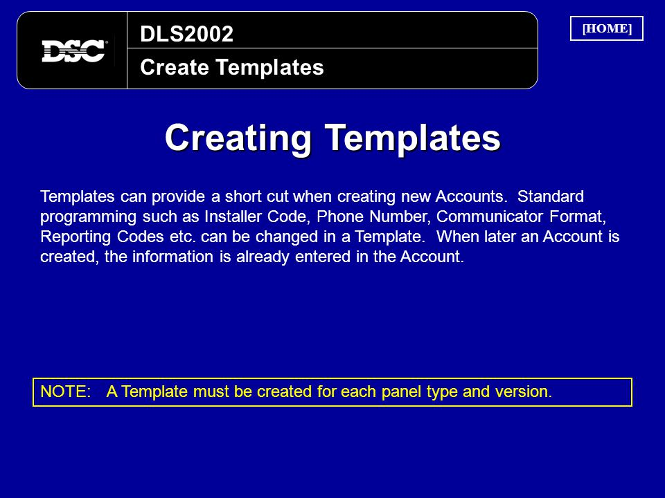 DLS2002 Create Templates Creating Templates Templates can provide a short cut when creating new Accounts. Standard programming such as Installer Code,