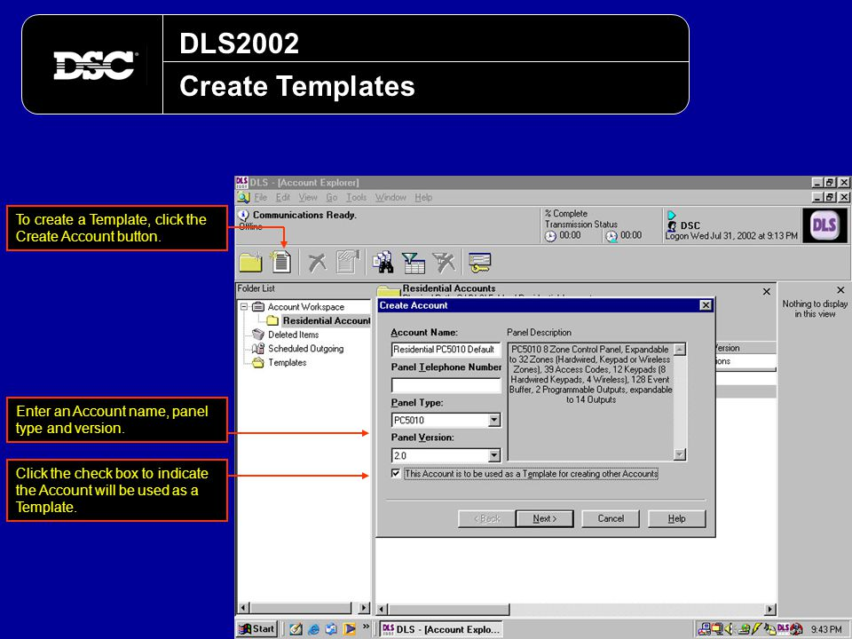 DLS2002 Create Templates To create a Template, click the Create Account button. Enter an Account name, panel type and version. Click the check box to