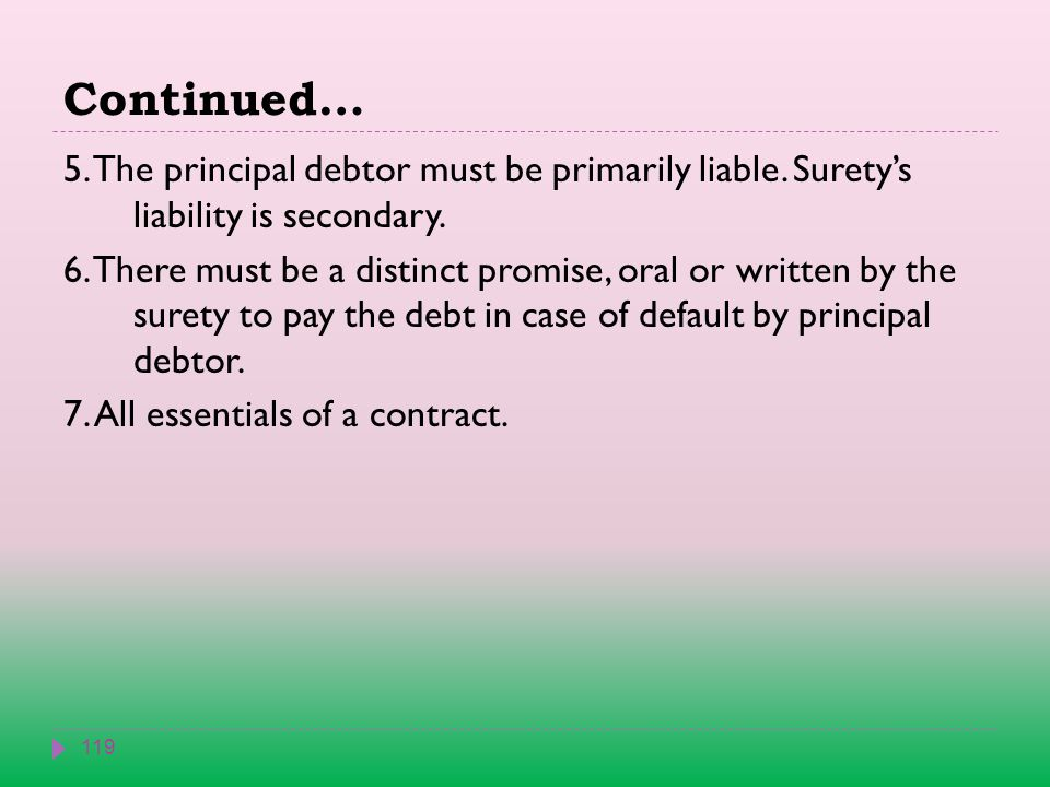 Continued… 119 5. The principal debtor must be primarily liable.