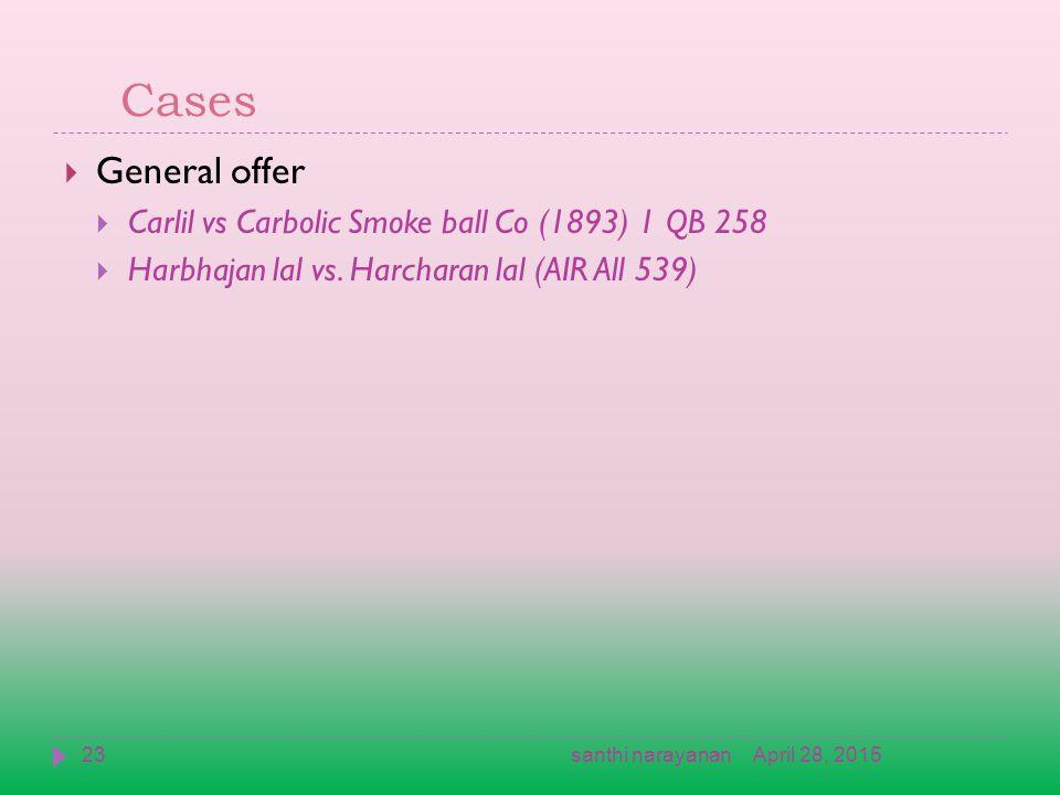 Cases  General offer  Carlil vs Carbolic Smoke ball Co (1893) 1 QB 258  Harbhajan lal vs. Harcharan lal (AIR All 539) April 28, 201523santhi naraya