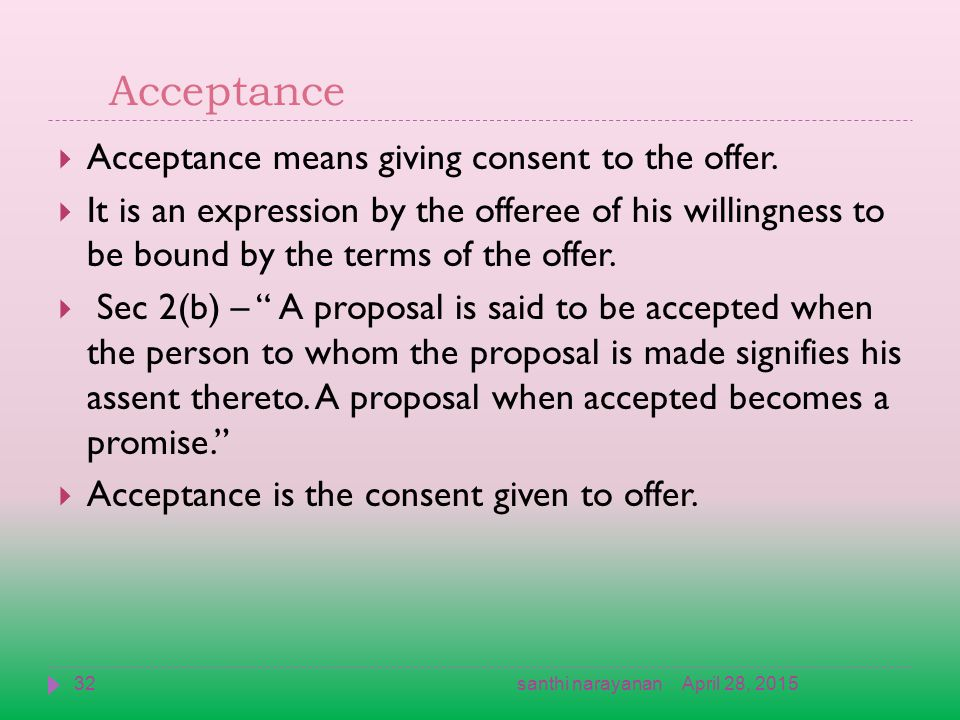 Acceptance  Acceptance means giving consent to the offer.