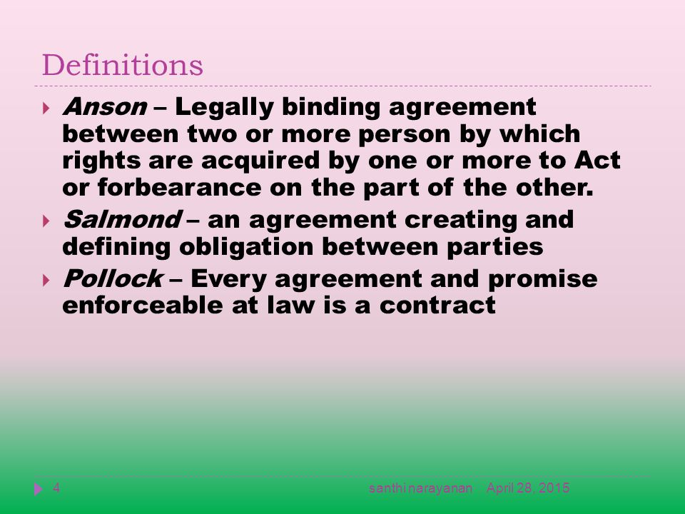 Definitions  Anson – Legally binding agreement between two or more person by which rights are acquired by one or more to Act or forbearance on the part of the other.