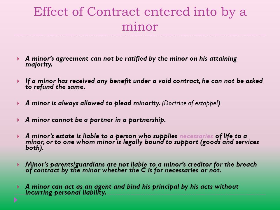 Effect of Contract entered into by a minor  A minor's agreement can not be ratified by the minor on his attaining majority.