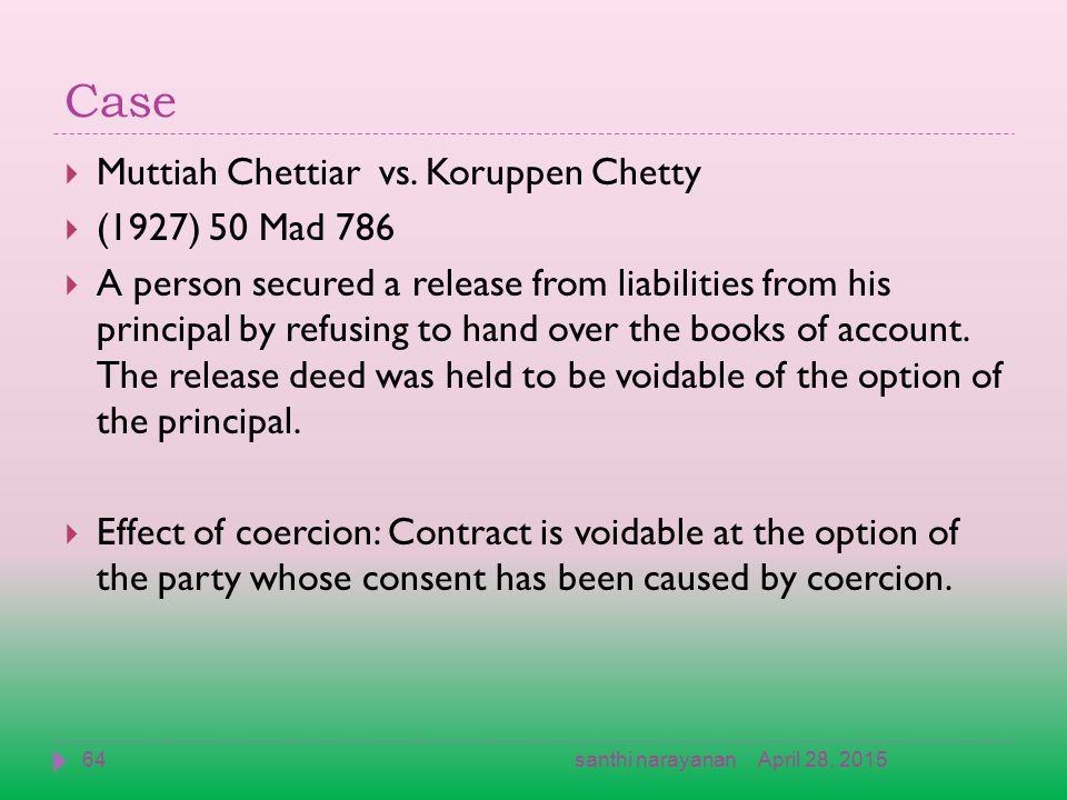 Case  Muttiah Chettiar vs. Koruppen Chetty  (1927) 50 Mad 786  A person secured a release from liabilities from his principal by refusing to hand o
