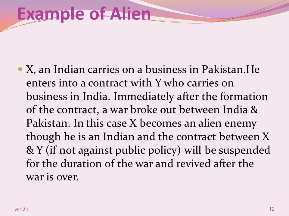 Example of Alien X, an Indian carries on a business in Pakistan.He enters into a contract with Y who carries on business in India. Immediately after t
