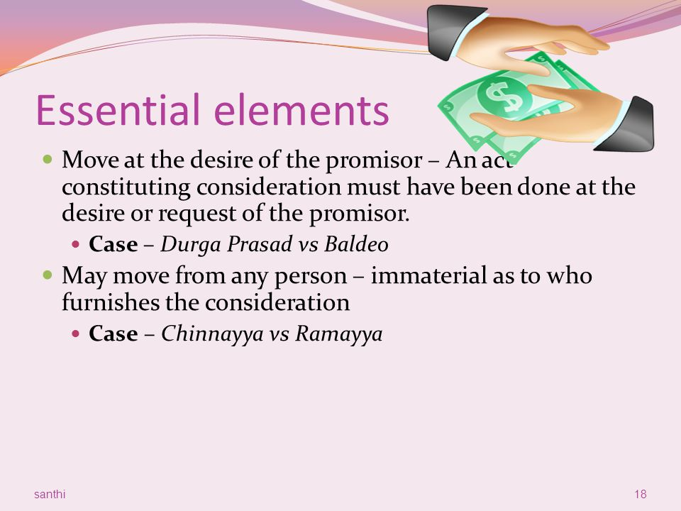 Essential elements Move at the desire of the promisor – An act constituting consideration must have been done at the desire or request of the promisor