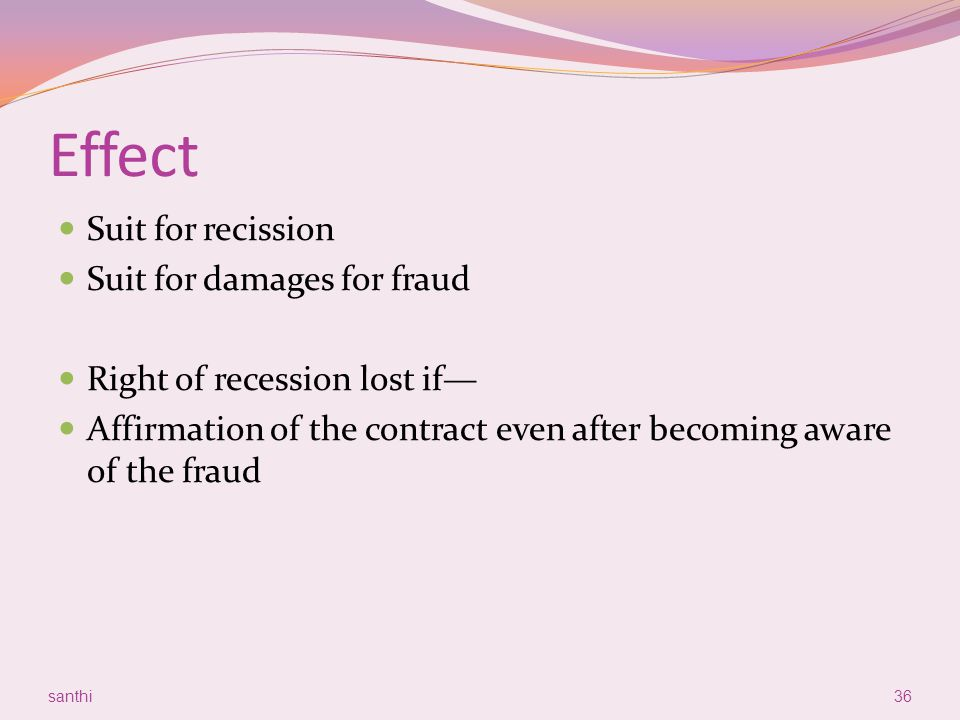 Effect Suit for recission Suit for damages for fraud Right of recession lost if— Affirmation of the contract even after becoming aware of the fraud sa