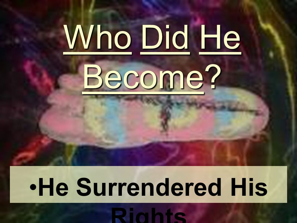 Who Did He Become? He Surrendered His Rights