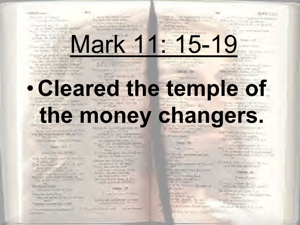 Cleared the temple of the money changers. Mark 11: 15-19