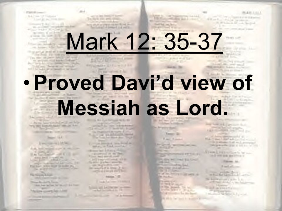 Proved Davi'd view of Messiah as Lord. Mark 12: 35-37