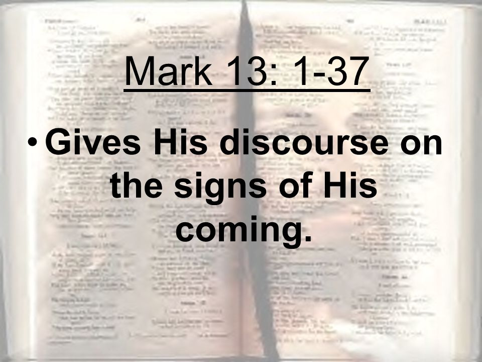 Gives His discourse on the signs of His coming. Mark 13: 1-37