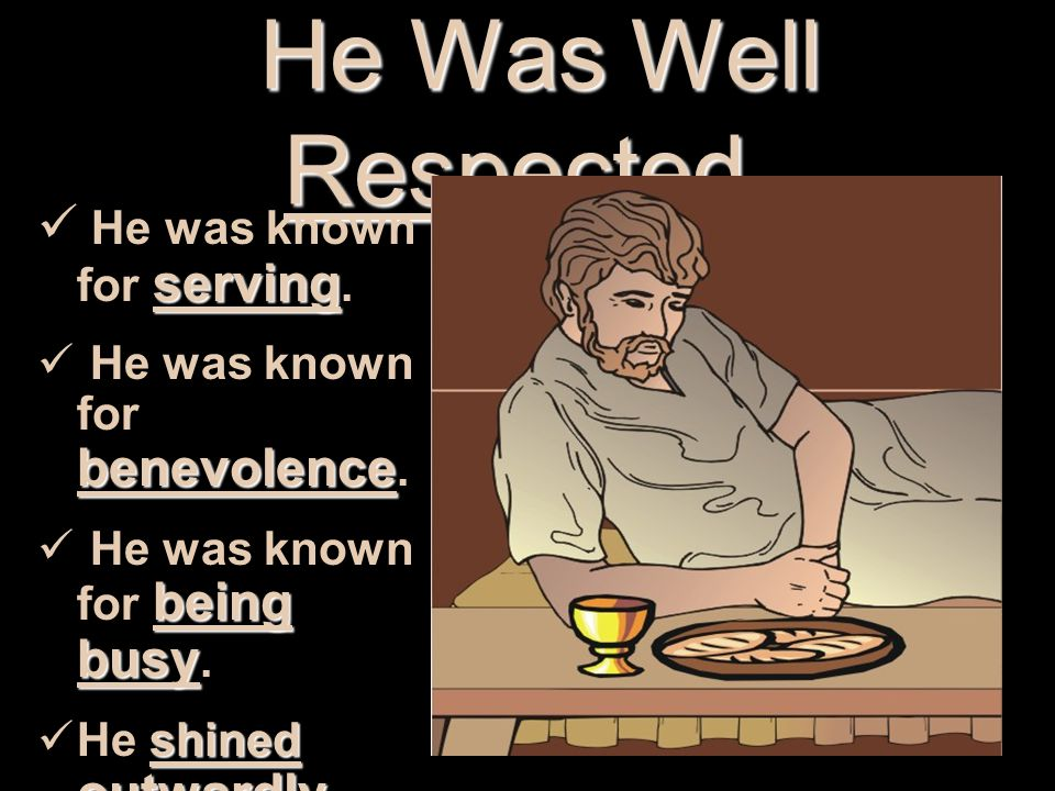 He Was Well Respected He Was Well Respected.serving He was known for serving.
