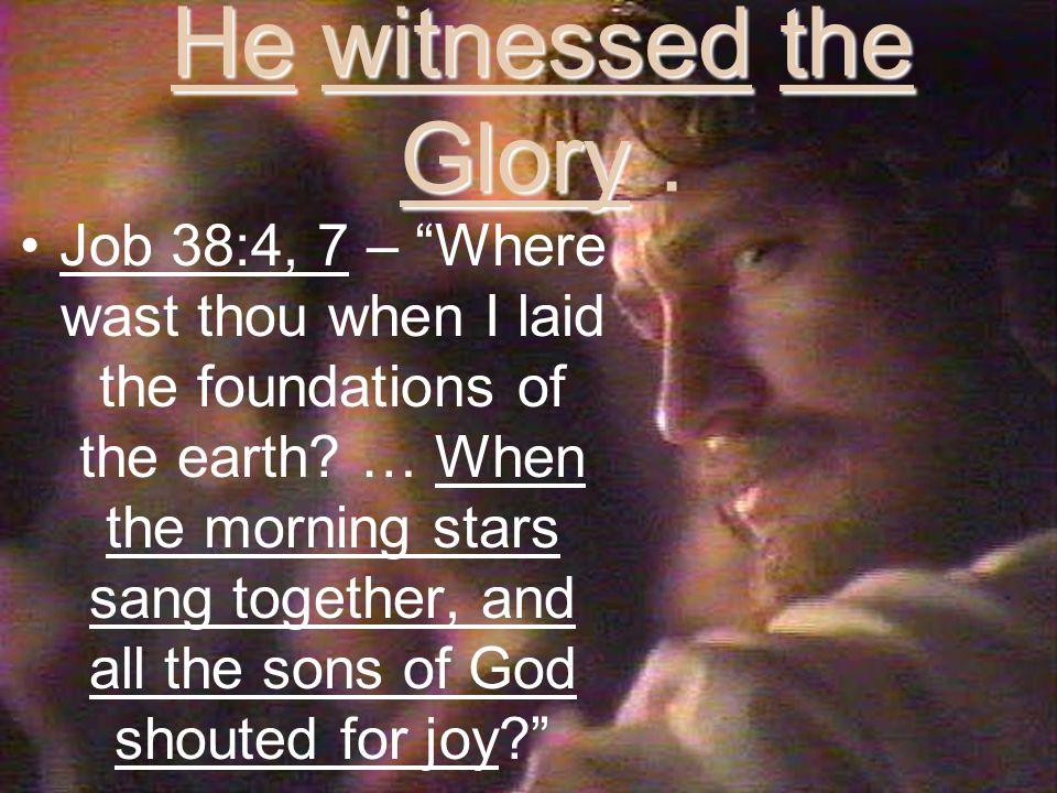 He witnessed the Glory He witnessed the Glory.