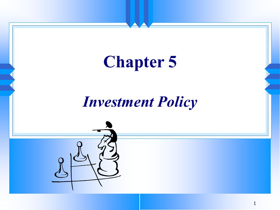 1 Chapter 5 Investment Policy