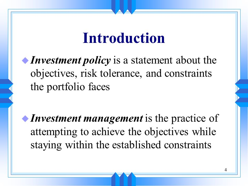 5 Introduction (cont'd) u A statement of investment policy may be required in many cases E.g., ERISA