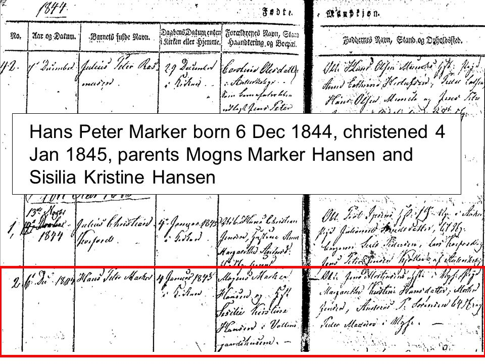 Hans Peter Marker born 6 Dec 1844, christened 4 Jan 1845, parents Mogns Marker Hansen and Sisilia Kristine Hansen