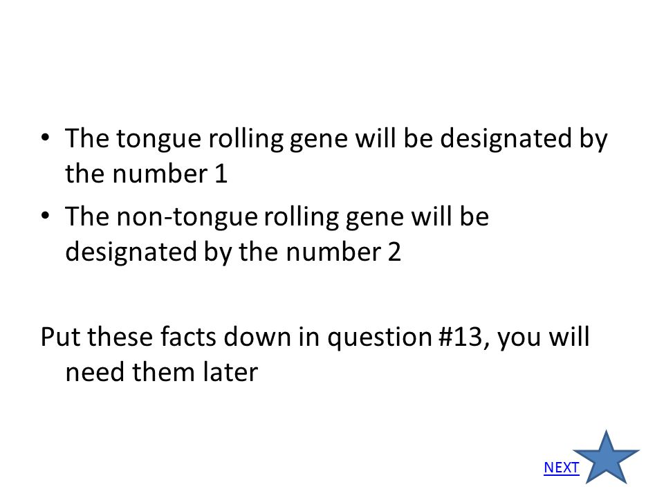 The tongue rolling gene will be designated by the number 1 The non-tongue rolling gene will be designated by the number 2 Put these facts down in ques