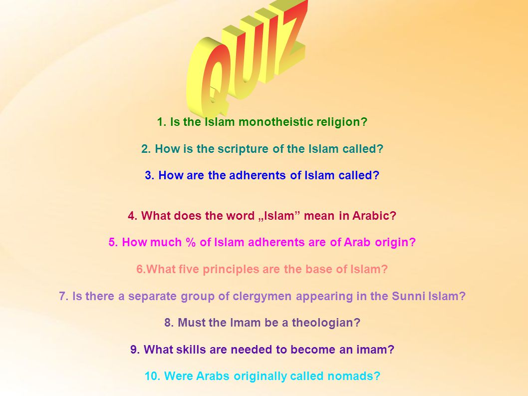 1. Is the Islam monotheistic religion. 2. How is the scripture of the Islam called.