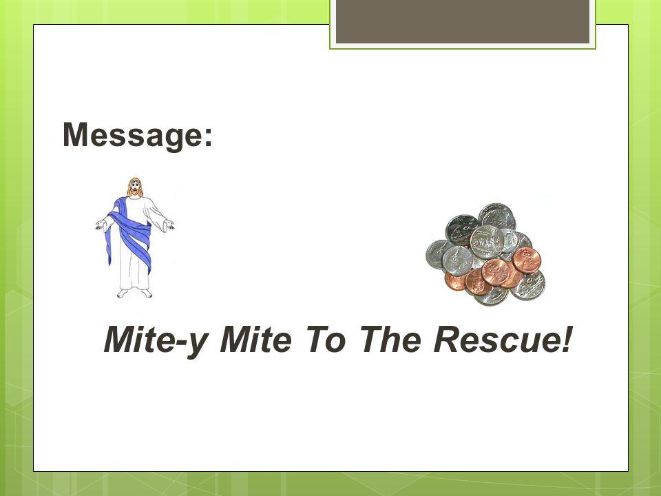 Message: Mite-y Mite To The Rescue!
