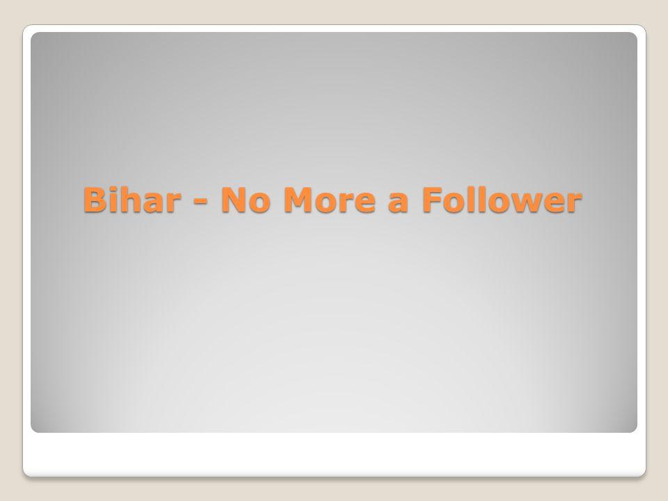 Bihar - No More a Follower