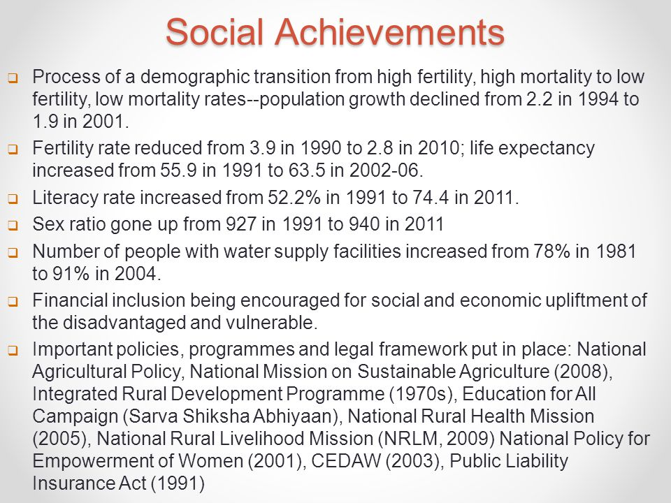 Social Achievements  Process of a demographic transition from high fertility, high mortality to low fertility, low mortality rates--population growth declined from 2.2 in 1994 to 1.9 in 2001.