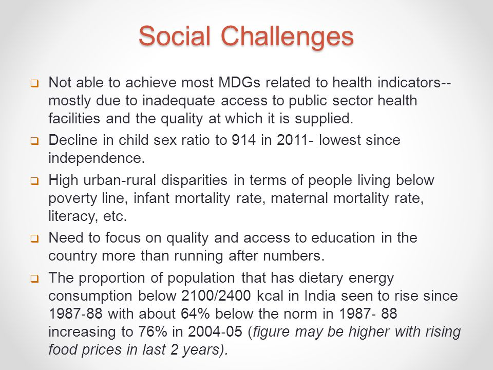 Social Challenges  Not able to achieve most MDGs related to health indicators-- mostly due to inadequate access to public sector health facilities and the quality at which it is supplied.