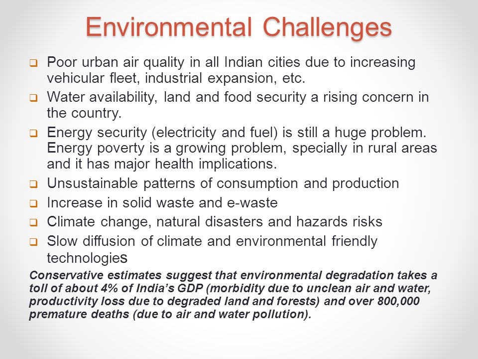 Environmental Challenges  Poor urban air quality in all Indian cities due to increasing vehicular fleet, industrial expansion, etc.