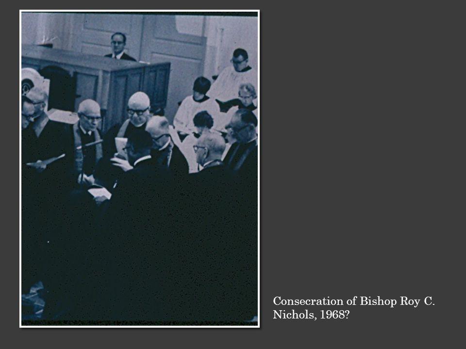 Consecration of Bishop Roy C. Nichols, 1968?