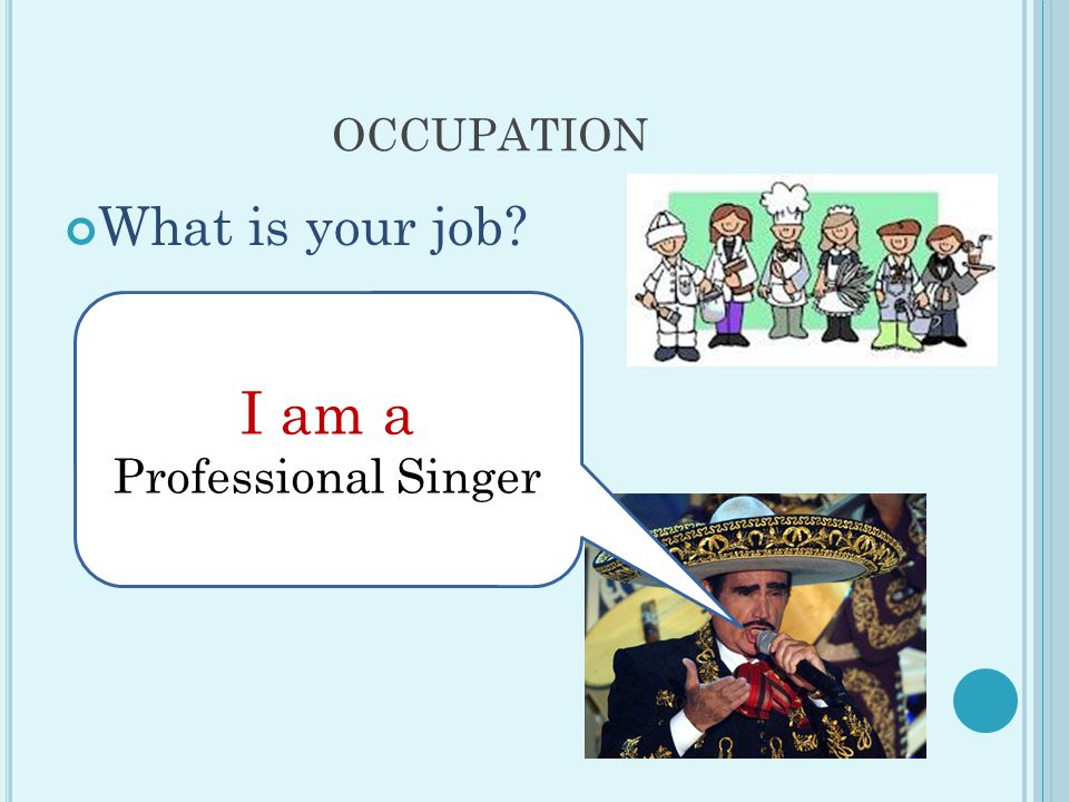 OCCUPATION What is your job I am a Professional Singer