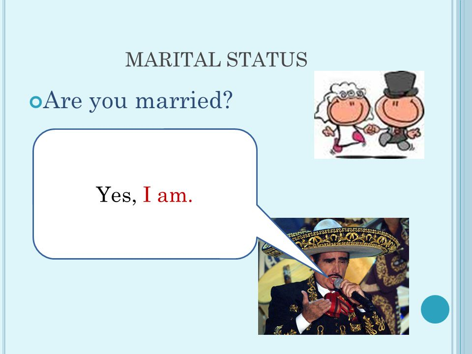 MARITAL STATUS Are you married Yes, I am.