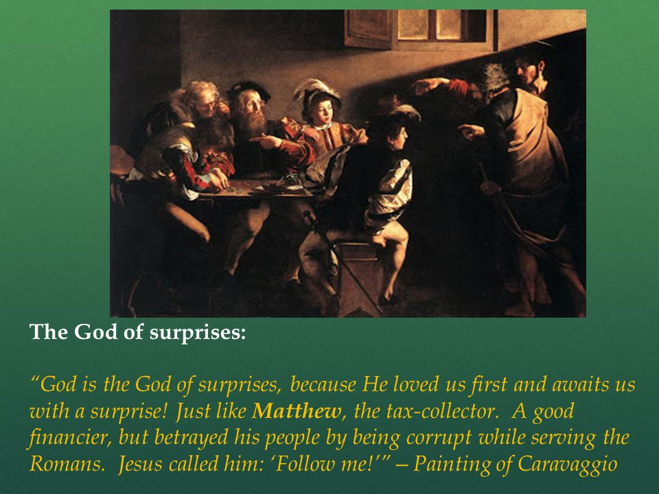 The God of surprises: God is the God of surprises, because He loved us first and awaits us with a surprise.