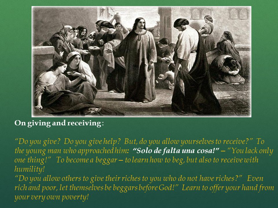 """On giving and receiving : """"Do you give? Do you give help? But, do you allow yourselves to receive?"""" To the young man who approached him : """"Solo de fal"""