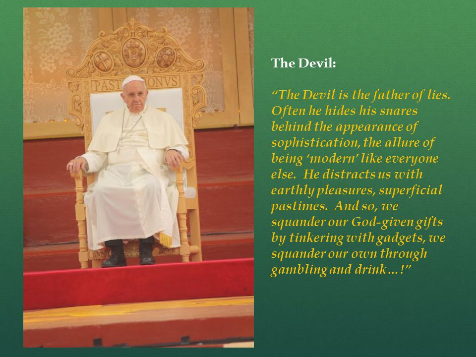 The Devil: The Devil is the father of lies.
