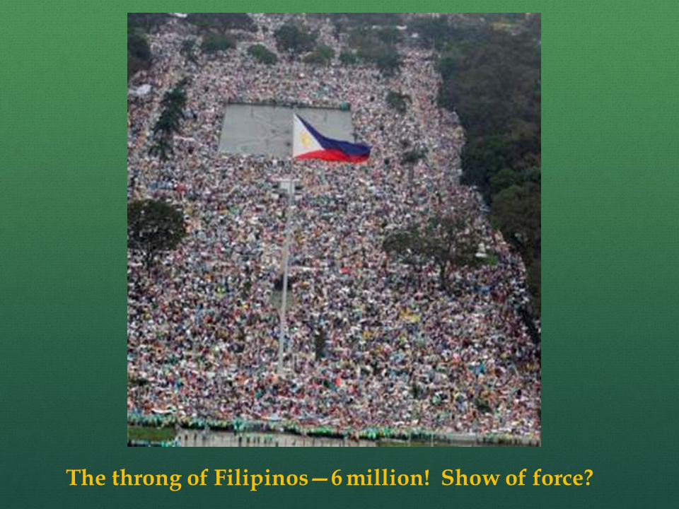 The throng of Filipinos—6 million! Show of force?