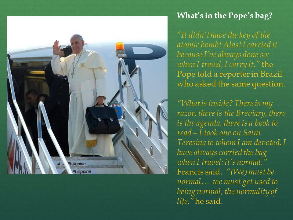 """What's in the Pope's bag? """"It didn't have the key of the atomic bomb! Alas! I carried it because I've always done so: when I travel, I carry it,"""" the"""