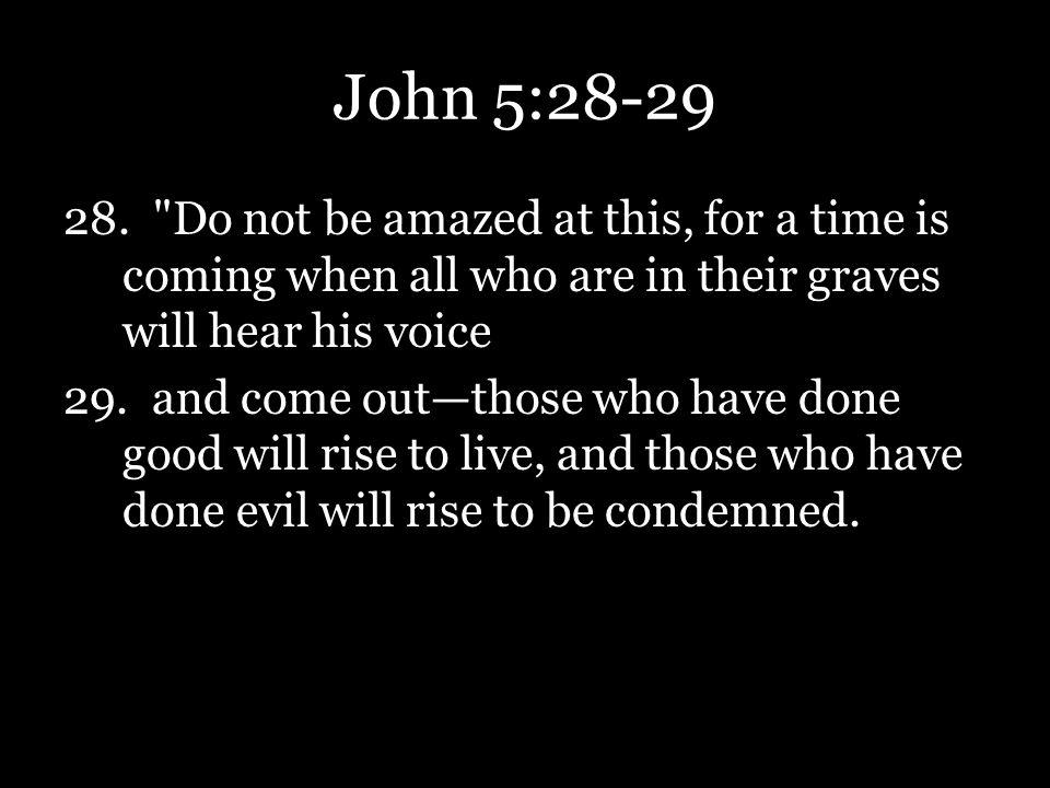 John 5:28-29 28.