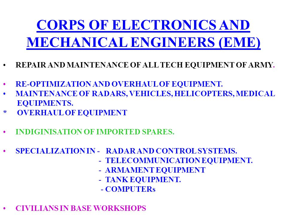 CORPS OF ELECTRONICS AND MECHANICAL ENGINEERS (EME) REPAIR AND MAINTENANCE OF ALL TECH EQUIPMENT OF ARMY. RE-OPTIMIZATION AND OVERHAUL OF EQUIPMENT. M